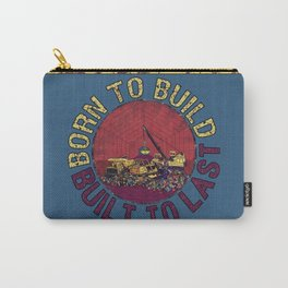 Born To Build, Built To Last Carry-All Pouch