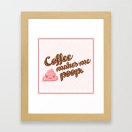 Coffee makes me poop. Framed Art Print