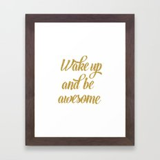 Wake up and be awesome Framed Art Print