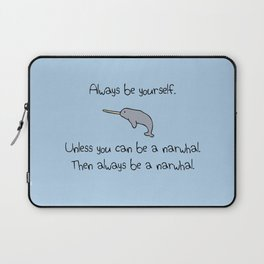 Always Be Yourself, Unless You Can Be A Narwhal Laptop Sleeve