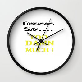 Confusius say...... Too damn much Wall Clock
