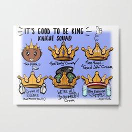 Its Good To Be King: Knight Squad Fan Art Metal Print