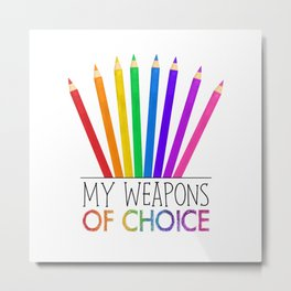 My Weapons Of Choice  |  Pencil Crayons Metal Print