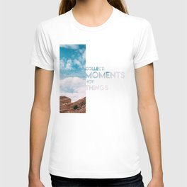 Moments Not Things T-shirt