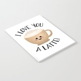I Love You A LATTE! Notebook