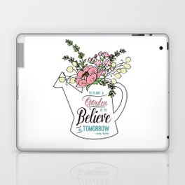 To Plant a Garden is to Believe in Tomorrow Quote Laptop & iPad Skin