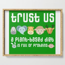 Trust us: a plant-based diet is full of protein. Funny  veggie / vegan design Serving Tray