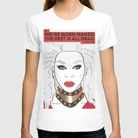 rupaul T-shirts featuring We're born naked, the rest is drag by LucyMatch