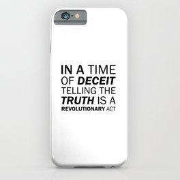 In a time of deceit telling the truth is a revolutionary act. - George Orwell iPhone Case