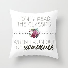 I Only Read the Classics... When I Run Out of Romance Throw Pillow