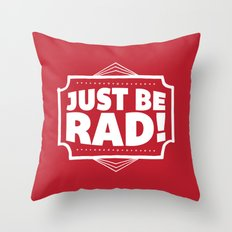 Just be Rad! Throw Pillow
