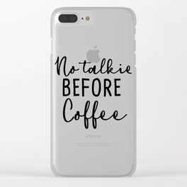 No Talkie Before Coffee Clear iPhone Case