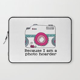 Because I am a photo hoarder Camera Laptop Sleeve
