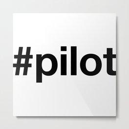 PILOT Metal Print