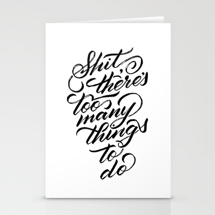 Shit, there's too many things to do. Stationery Cards