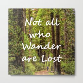 Not All Who Wander Are Lost -- text on Forest Trail Background Metal Print