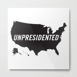 UNPRESIDENTED (Black version) Metal Print