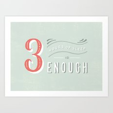 3 Hours of Sleep is Enough Art Print