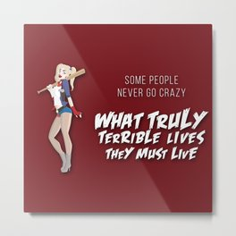 Some People never go crazy Metal Print