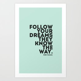 Follow your Dreams they know the way Art Print