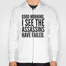 Good morning, I see the assassins have failed. Hoody