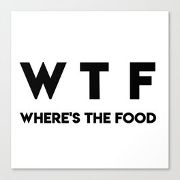 WTF Where's The Food Canvas Print