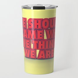 We should became what we think we are  Travel Mug