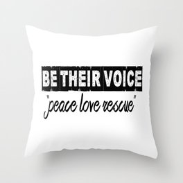 """BE THEIR VOICE """"peace love rescue"""" Throw Pillow"""