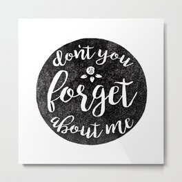 Don't You Forget About Me Metal Print