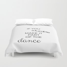 IF YOU STUMBLE MAKE IT PART OF THE DANCE Duvet Cover