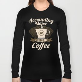 Accounting Major Fueled By Coffee Long Sleeve T-shirt