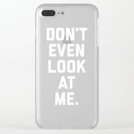 Look At Me Funny Quote Clear iPhone Case
