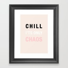 Chill it's Only Chaos Framed Art Print