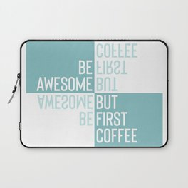 BE AWESOME - BUT FIRST COFFEE | turquoise Laptop Sleeve