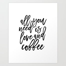 printable wall art,all you need is love and coffee,love sign,morning poster,coffee sign,quotes Art Print