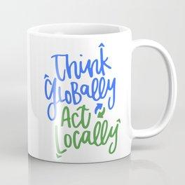 Think Globally Act Locally Coffee Mug