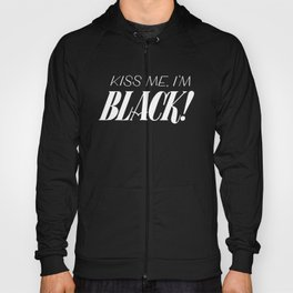 Kiss Me I'm Black! (white lettering) Hoody