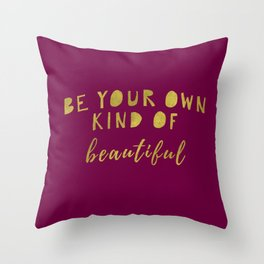 Be Your Own Kind Of Beautiful-Bordeaux | Typography | Beauty Throw Pillow