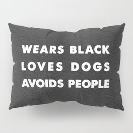 Wears black loves dogs avoids people Pillow Sham