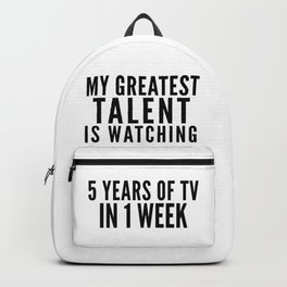 MY GREATEST TALENT IS WATCHING 5 YEARS OF TV IN 1 WEEK Backpack
