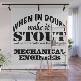 When in Doubt, Make it Stout - Mechanical Engineer Wall Mural