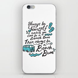 Always be yourself, unless you can be a Beach Bum, then always be a Beach Bum! iPhone Skin