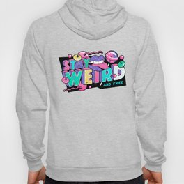 Stay Weird and Free Hoody