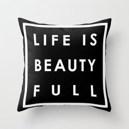 Life is Beauty Full 4 Throw Pillow