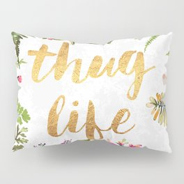 Thug Life - white version Pillow Sham