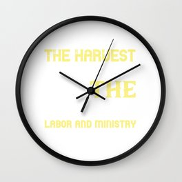 The harvest is a joyful time of enjoying the results of your labor and ministry Wall Clock