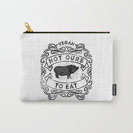 Not Ours To Eat Vegan Statement Carry-All Pouch