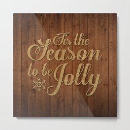 Tis the Season to be Jolly Metal Print
