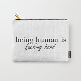 Being Human Is Hard Carry-All Pouch