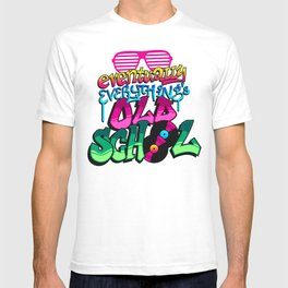 (Eventually Everything's) Old School T-shirt